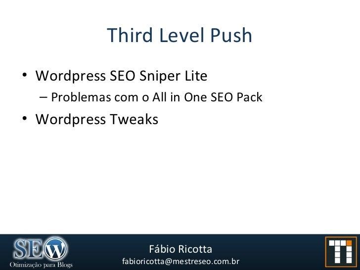 Third Level Push <ul><li>Wordpress SEO Sniper Lite </li></ul><ul><ul><li>Problemas com o All in One SEO Pack </li></ul></u...