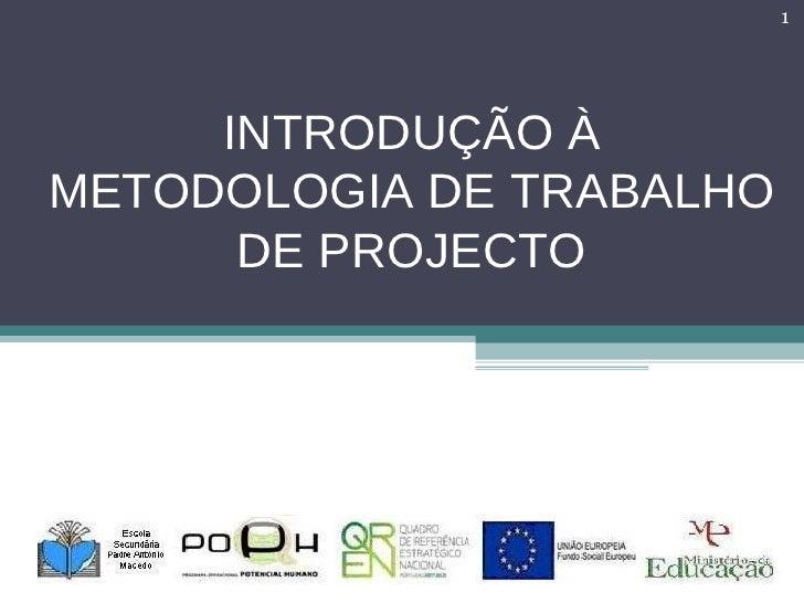 INTRODUÇÃO À METODOLOGIA DE TRABALHO DE PROJECTO