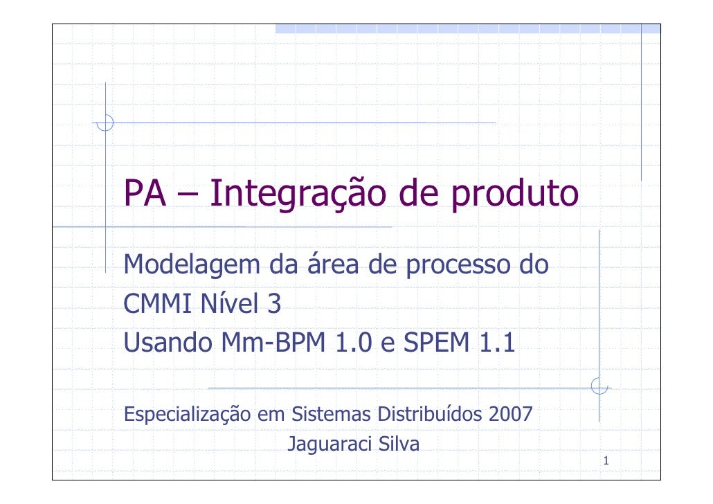 PA – Integração de produto Modelagem da área de processo do CMMI Nível 3 Usando Mm-BPM 1.0 e SPEM 1.1  Especialização em S...