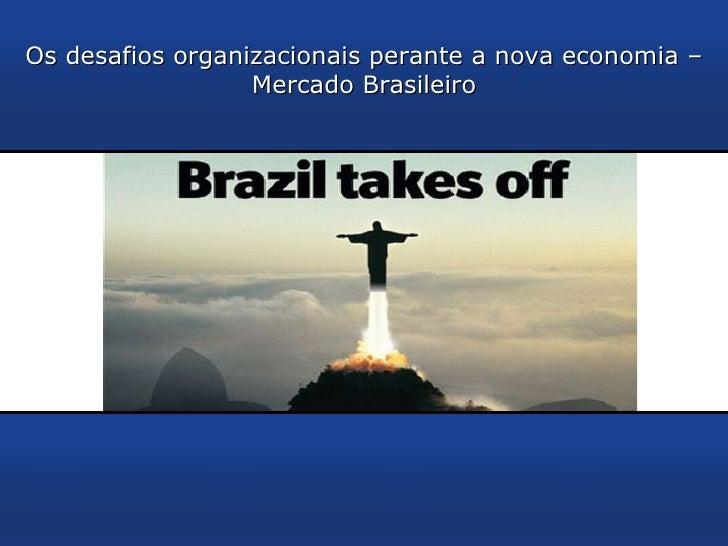 Os desafios organizacionais perante a nova economia – Mercado Brasileiro