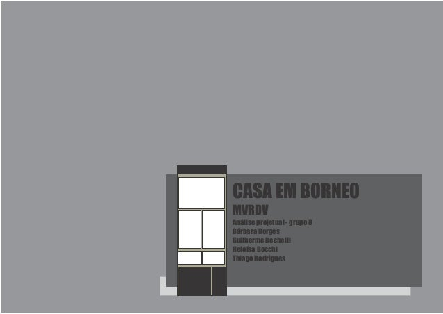 CASA EM BORNEOMVRDVAnálise projetual - grupo 8Bárbara BorgesGuilherme BechelliHeloísa BocchiThiago Rodrigues