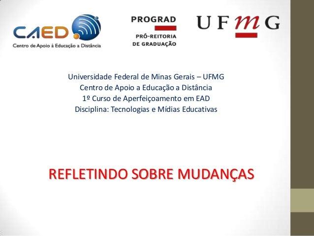 Universidade Federal de Minas Gerais – UFMG     Centro de Apoio a Educação a Distância      1º Curso de Aperfeiçoamento em...