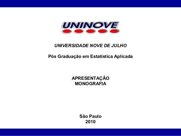 UNIVERSIDADE NOVE DE JULHOPós Graduação em Estatística Aplicada          APRESENTAÇÃO           MONOGRAFIA             São...