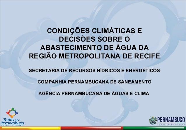 CONDIÇÕES CLIMÁTICAS E       DECISÕES SOBRE O  ABASTECIMENTO DE ÁGUA DAREGIÃO METROPOLITANA DE RECIFESECRETARIA DE RECURSO...