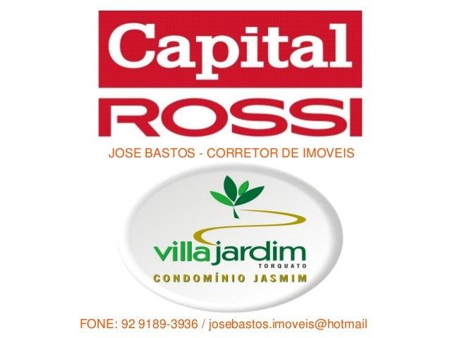JOSÉ BASTOS - CORRETOR DE IMOVEISFONE: 92 9189-3936 / josebastos.imoveis@hotmail