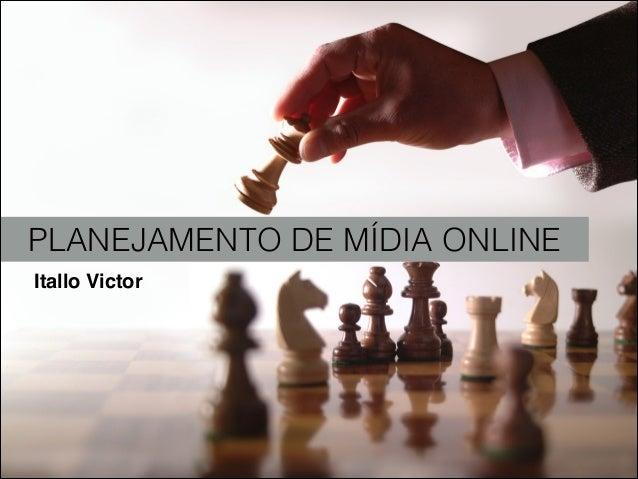 PLANEJAMENTO DE MÍDIA ONLINEItallo Victor