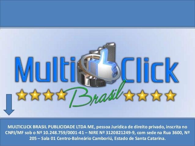 MULTICLICK BRASIL PUBLICIDADE LTDA ME, pessoa Jurídica de direito privado, inscrita noCNPJ/MF sob o Nº 10.248.759/0001-41 ...