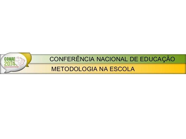 METODOLOGIA NA ESCOLACONFERÊNCIA NACIONAL DE EDUCAÇÃO