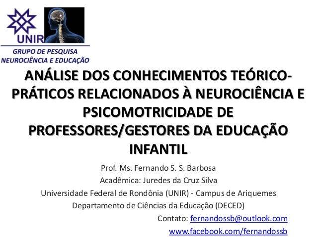ANÁLISE DOS CONHECIMENTOS TEÓRICO-PRÁTICOS RELACIONADOS À NEUROCIÊNCIA EPSICOMOTRICIDADE DEPROFESSORES/GESTORES DA EDUCAÇÃ...