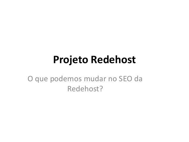 Projeto RedehostO que podemos mudar no SEO daRedehost?
