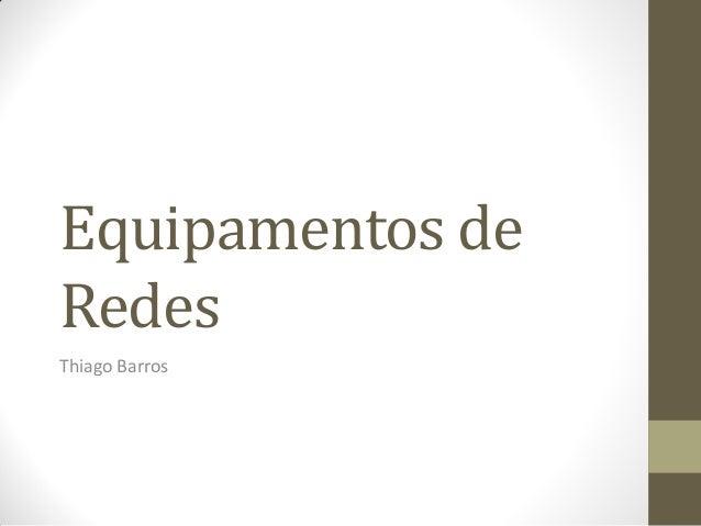 Equipamentos deRedesThiago Barros