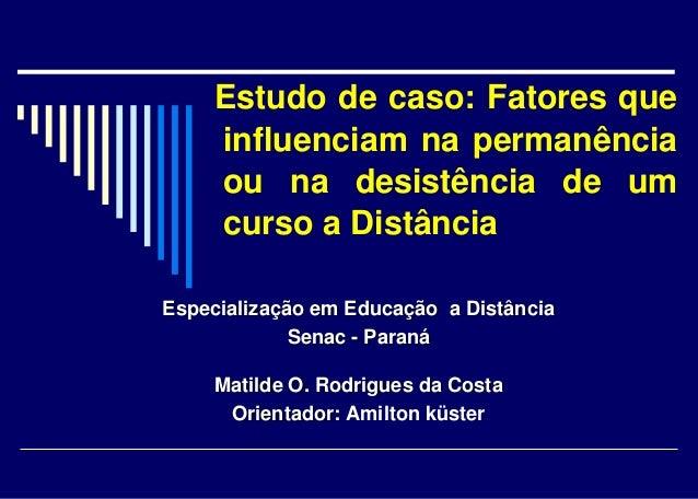 Especialização em Educação a Distância Senac - Paraná Matilde O. Rodrigues da Costa Orientador: Amilton küster Estudo de c...
