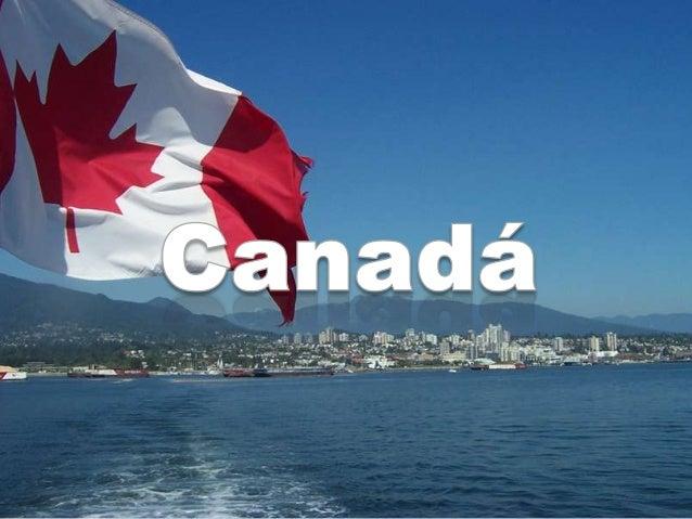 Canadá • Capital: Ottawa • Cidade mais populosa: Toronto com 2.615.060 habitantes • Língua oficial: Inglês e Frances • Áre...