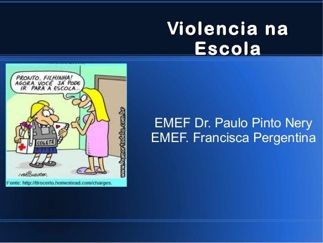 VViolencia naiolencia na EscolEscola EMEF Dr. Paulo Pinto Nery EMEF. Francisca Pergentina