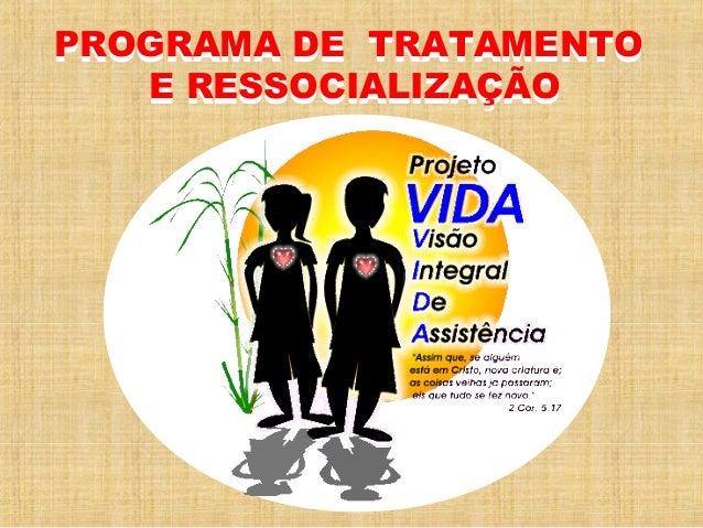 PROGRAMA DE TRATAMENTO E RESSOCIALIZAÇÃO PROGRAMA DE TRATAMENTO E RESSOCIALIZAÇÃO