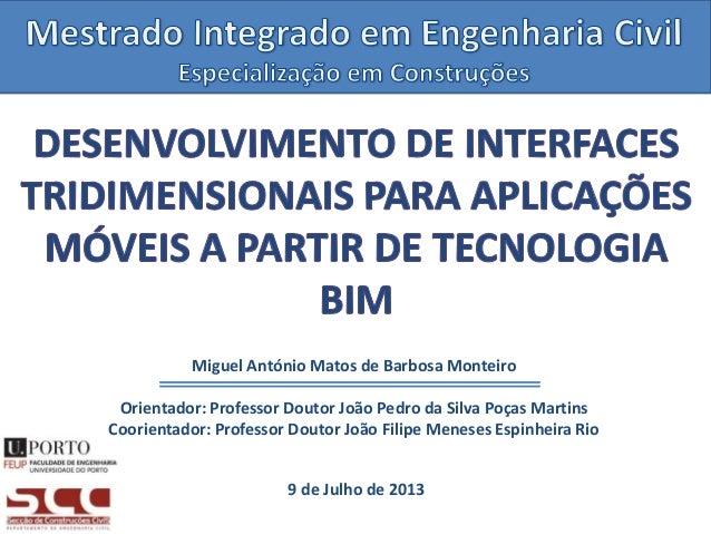 Miguel António Matos de Barbosa Monteiro Orientador: Professor Doutor João Pedro da Silva Poças Martins Coorientador: Prof...