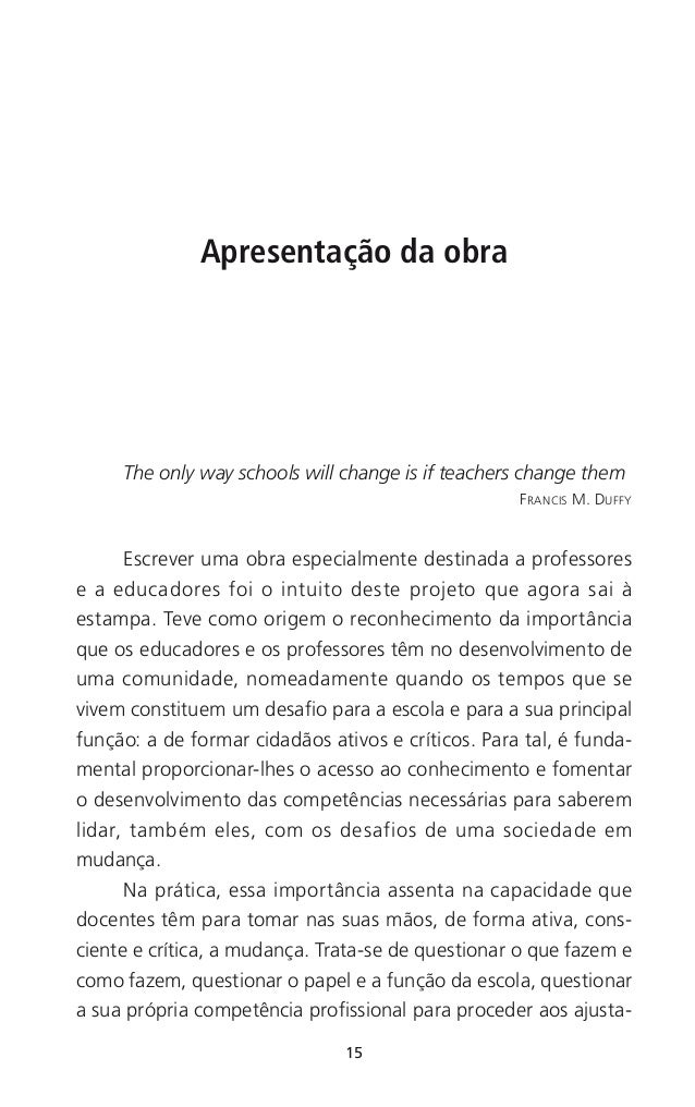 15 The only way schools will change is if teachers change them FRANCIS M. DUFFY Escrever uma obra especialmente destinada ...