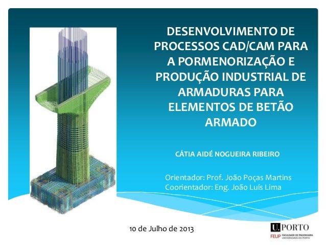 DESENVOLVIMENTO DE PROCESSOS CAD/CAM PARA A PORMENORIZAÇÃO E PRODUÇÃO INDUSTRIAL DE ARMADURAS PARA ELEMENTOS DE BETÃO ARMA...