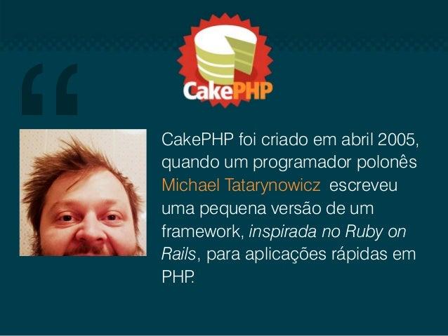 Esta versão foi chamada de Cake e publicada sob a licença MIT - Instituto de Tecnologia de Massachusetts. Hoje o CakePHP é...