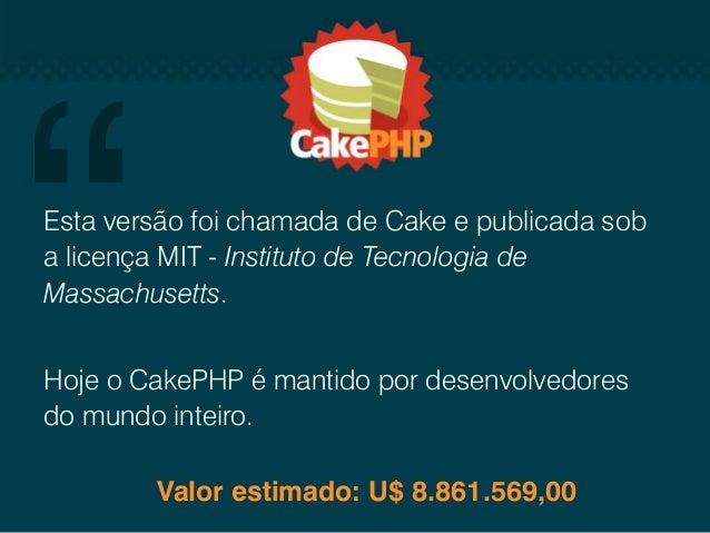 O que o cakePHP tem? • • • • • • • • •  Comunidade ativa e amigável Licença flexível (MIT) CRUD integrado Scaffold de apli...