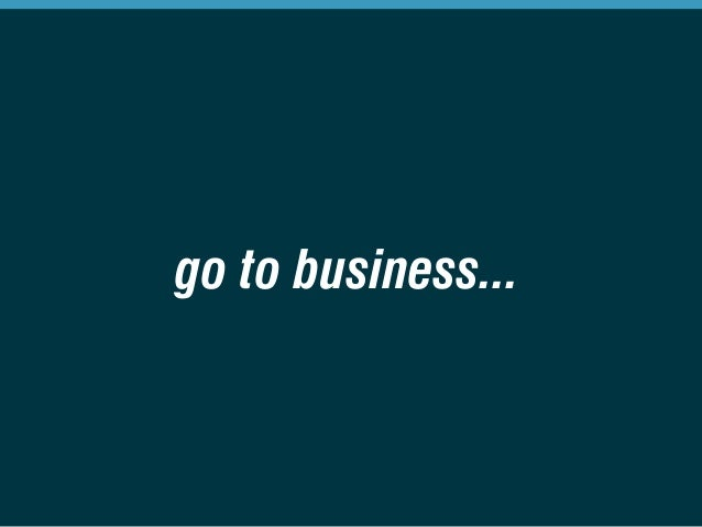 go to business...