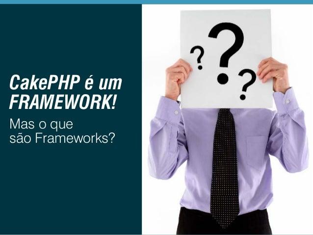 CakePHP é um FRAMEWORK! Mas o que são Frameworks?
