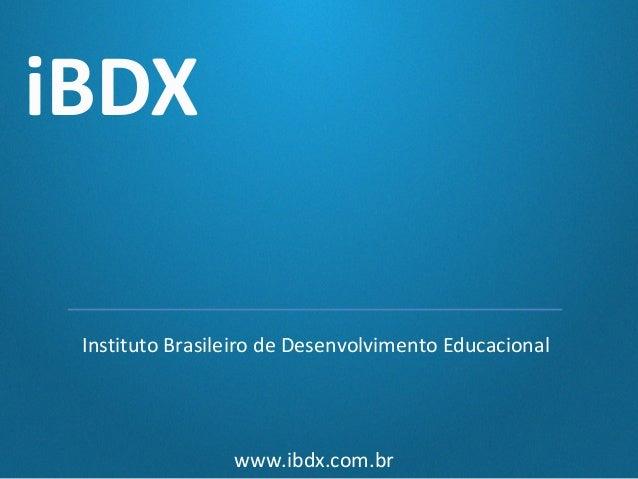 iBDX Instituto Brasileiro de Desenvolvimento Educacional  www.ibdx.com.br