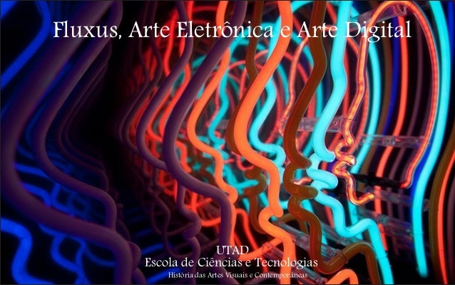 Fluxus, Arte Eletrônica e Arte Digital  UTAD Escola de Ciências e Tecnologias História das Artes Visuais e Contemporâneas