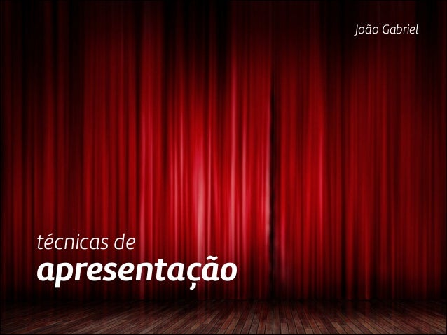 João Gabriel  técnicas de  apresentação
