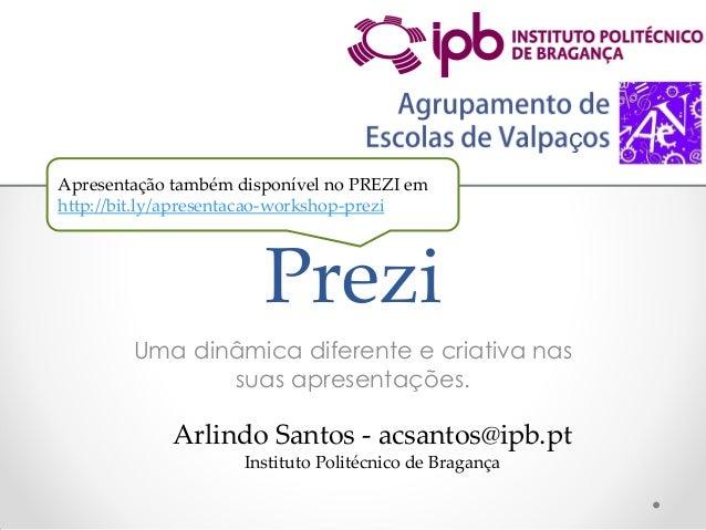 ç Apresentação também disponível no PREZI em http://bit.ly/apresentacao-workshop-prezi  Prezi Uma dinâmica diferente e cri...