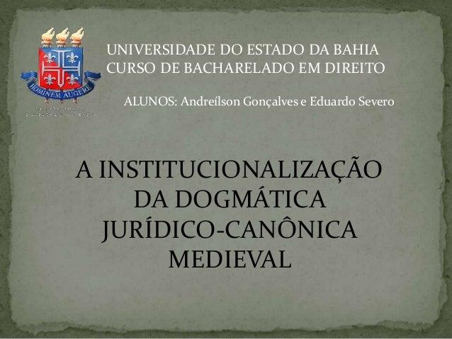 UNIVERSIDADE DO ESTADO DA BAHIA CURSO DE BACHARELADO EM DIREITO ALUNOS: Andreílson Gonçalves e Eduardo Severo  A INSTITUCI...