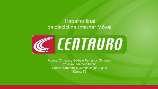 Trabalho final da disciplina Internet Móvel Alunos: Christiany Borba e Fernando Gimenez Professor: Marcelo Minutti Curso: ...