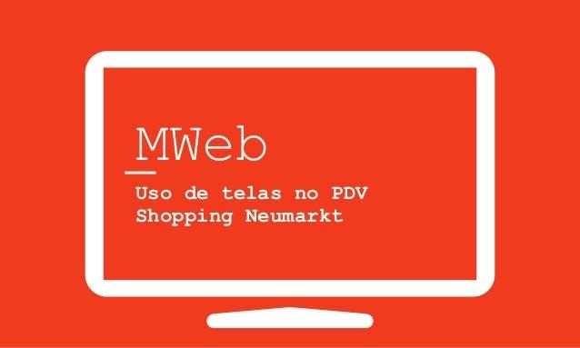 MWeb Uso de telas no PDV Shopping Neumarkt