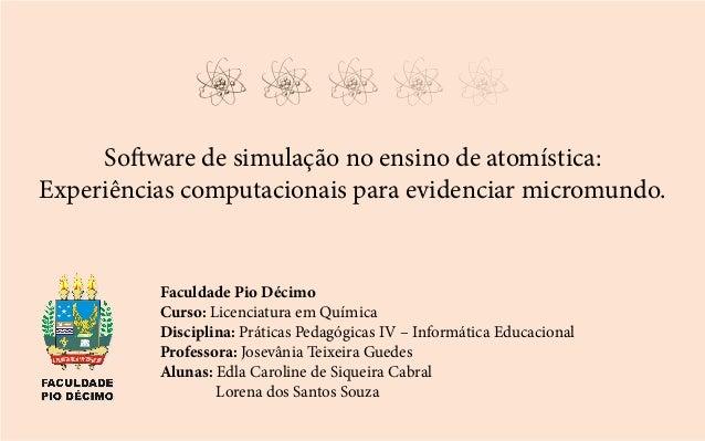 Faculdade Pio Décimo Curso: Licenciatura em Química Disciplina: Práticas Pedagógicas IV – Informática Educacional Professo...