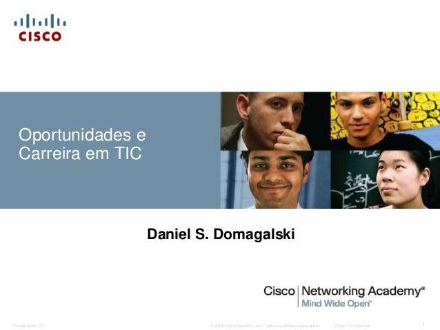 © 2008 Cisco Systems, Inc. Todos os direitos reservados. Cisco ConfidencialPresentation_ID 1 Oportunidades e Carreira em T...