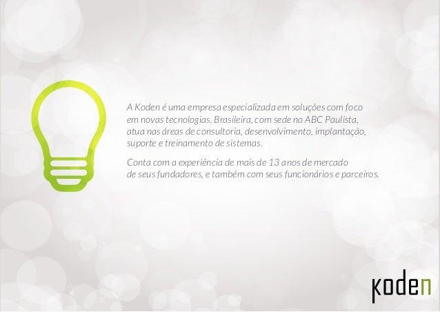 A Koden é uma empresa especializada em soluções com foco em novas tecnologias. Brasileira, com sede no ABC Paulista, atua ...