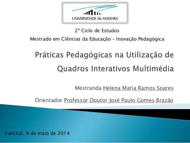 Mestranda Helena Maria Ramos Soares Orientador Professor Doutor José Paulo Gomes Brazão 2º Ciclo de Estudos Mestrado em Ci...