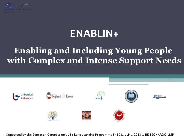 Supported by the European Commission's Life-Long Learning Programme 541981-LLP-1-2013-1-BE-LEONARDO-LMP ENABLIN+ Enabling ...