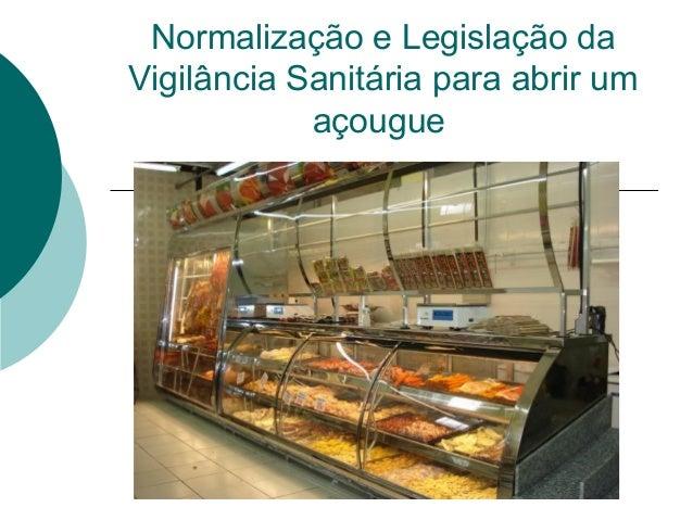 Normalização e Legislação da Vigilância Sanitária para abrir um açougue