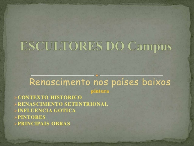 Renascimento nos países baixos  pintura  CONTEXTO HISTORICO  RENASCIMENTO SETENTRIONAL  INFLUENCIA GOTICA  PINTORES  ...