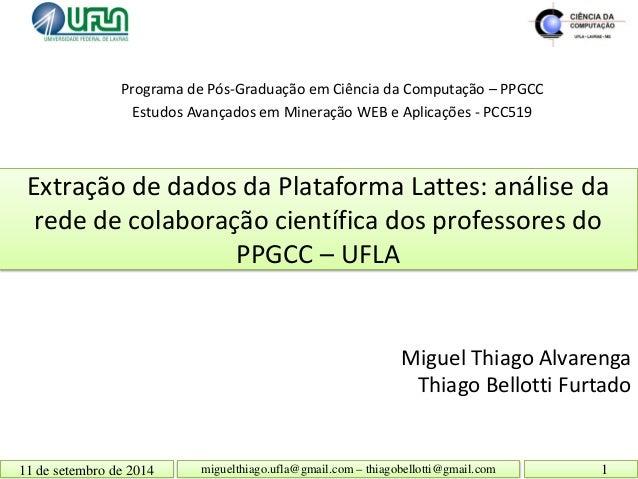 Extração de dados da Plataforma Lattes: análise da rede de colaboração científica dos professores do PPGCC – UFLA  Miguel ...