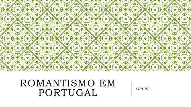 ROMANTISMO EM  PORTUGAL GRUPO 1