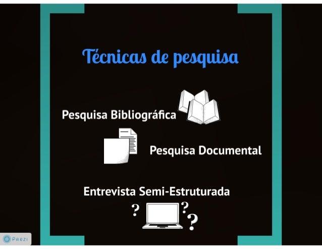 Pesquisa Bibliográfica    'É Pesquisa Documental  Entrevista Semi-Estruturada