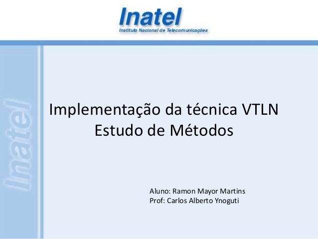 Implementação da técnica VTLN  Estudo de Métodos  Aluno: Ramon Mayor Martins  Prof: Carlos Alberto Ynoguti