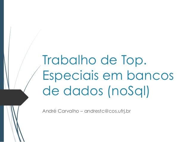 Trabalho de Top.  Especiais em bancos  de dados (noSql)  André Carvalho – andrestc@cos.ufrj.br