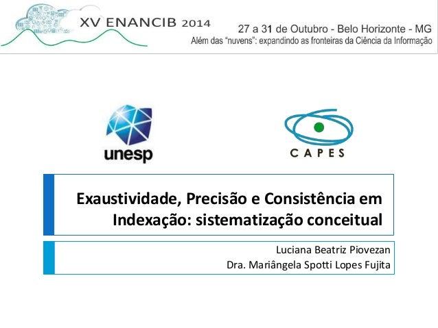 Exaustividade, Precisão e Consistência em  Indexação: sistematização conceitual  Luciana Beatriz Piovezan  Dra. Mariângela...