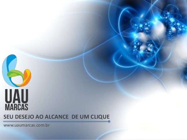 SEU DESEJO AO ALCANCE DE UM CLIQUE www.uaumarcas.com.br