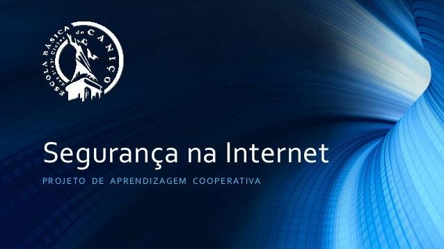Segurança na Internet PROJETO DE APRENDIZAGEM COOPERATIVA