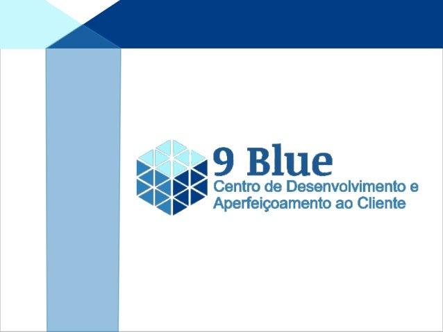 A 9 Blue é uma empresa de consultoria e treinamentos para micro e pequenas empresas em todo território nacional 9Blue