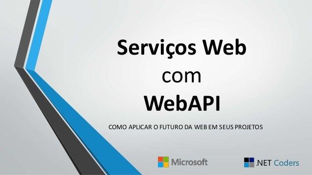 Serviços Web com WebAPI COMO APLICAR O FUTURO DA WEB EM SEUS PROJETOS